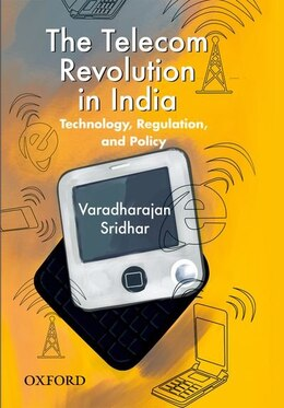 Book The Telecom Revolution in India: Technology, Regulation, and Policy by Varadharajan Sridhar