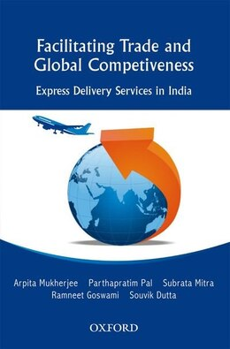 Book Facilitating Trade and Global Competitiveness: Express Delivery Services in India by Arpita Mukherjee