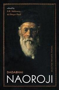 Book Dadabhai Naoroji: Selected Private Papers by Sri Ram Mehrotra