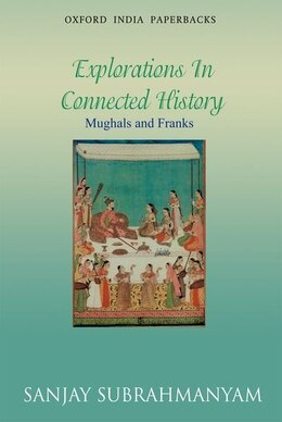 Book Mughals and Franks: Explorations in Connected History Mughals and Franks: Explorations in Connected… by Sanjay Subrahmanyam