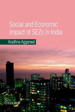 Book Social and Economic Impact of SEZs in India by Aradhna Aggarwal