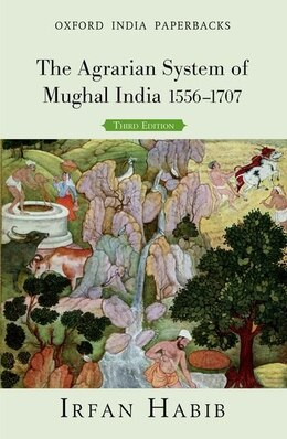 Book The Agrarian System of Mughal India: 1556-1707 by Irfan Habib