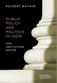 Public Policy and Politics in India: How Institutions Matter PUBLIC POLICY AND POLITICS IN INDIA…