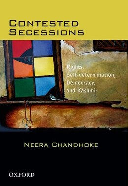 Book Contested Secessions: Rights, Self-determination, Democracy, and Kashmir by Neera Chandhoke