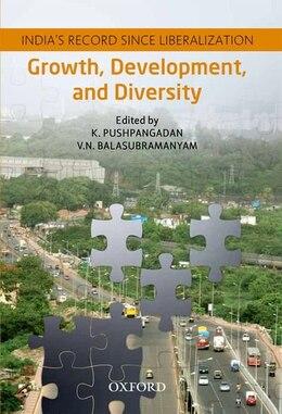 Book Growth, Development, and Diversity: Indias Record since Liberalization by K. Pushpangadan