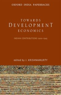 Toward Development Economics: Indian Contributions 1900-1945 Toward Development Economics: Indian…