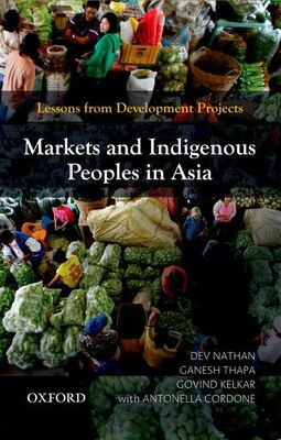 Book Markets and Indigenous Peoples in Asia: Lessons from Development Projects by Dev Nathan