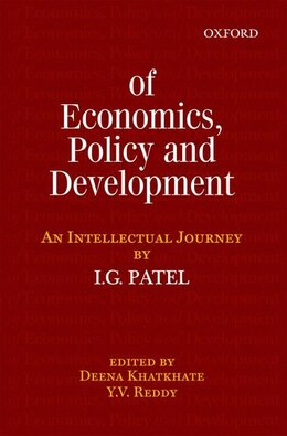 Book Of Economics, Policy, and Development: An Intellectual Journey: Collected Essays of I.G. Patel by Deena Khatkhate