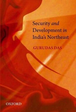 Book Security and Development in Indias Northeast by Gurudas Das