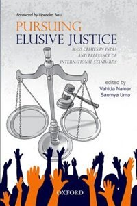 Book Pursuing Elusive Justice: Mass Crimes in India and Relevance of International Standards by Saumya Uma