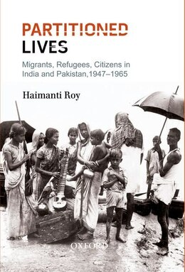 Book Partitioned Lives: Migrants, Refugees, Citizens in India and Pakistan, 1947-65 by Haimanti Roy