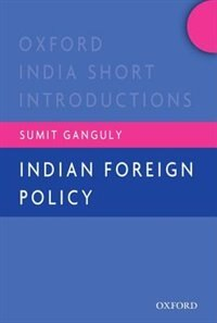 Indian Foreign Policy: Oxford India Short Introductions