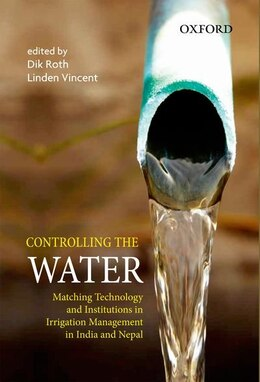 Book Controlling the Water: Matching Technology and Institutions in Irrigation Management in India and… by Dik Roth