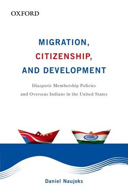 Book Migration, Citizenship, and Development: Diasporic Membership Policies and Overseas Indians in the… by Daniel Naujoks