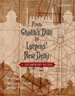 Book From Ghalibs Dilli to Lutyens New Delhi: A Documentary Record by Mushirul Hasan