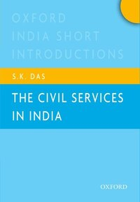 The Civil Services in India: Oxford India Short Introductions
