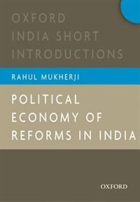 Book Political Economy of Reforms in India by Rahul Mukherji