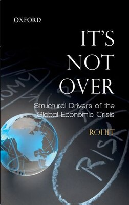 Book Its Not Over: Structural Drivers of the Global Economic Crisis by Rohit