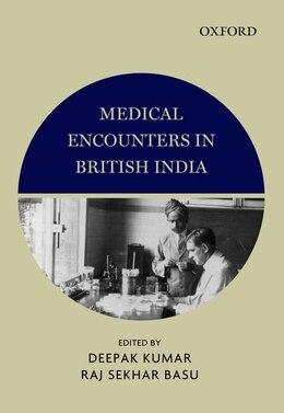 Book Medical Encounters in British India by Deepak Kumar
