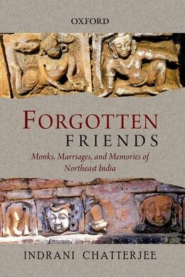 Book Forgotten Friends: Monks, Marriages, and Memories of Northeast India by Indrani Chatterjee