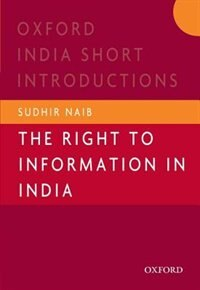 Book The Right to Information In India: Oxford India Short Introductions by Sudhir Naib