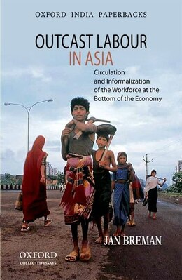Book Outcast Labour in Asia: Circulation and Informalization of the Workforce at the Bottom of the… by Jan Breman