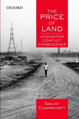 Book The Price of Land: Acquisition, Conflict, Consequence by Sanjoy Chakravorty
