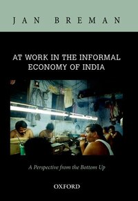 At Work in the Informal Economy of India: A Perspective from the Bottom Up