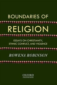 Book Boundaries of Religion: Essays on Christianity, Ethnic Conflict, and Violence by Rowena Robinson