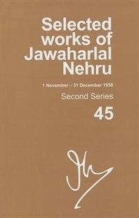 Book Selected Works of Jawaharlal Nehru (1 November-31 December 1958): Second series, Vol. 45 by Madhavan K. Palat