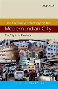 Book The Oxford Anthology of the Modern Indian City: Volume I: The City in its Plenitude by Vinay Lal