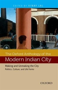 Book The Oxford Anthology of The Modern Indian City: Volume II: Making and Unmaking the City-Politics… by Vinay Lal
