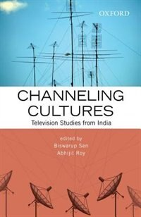 Book Channeling Cultures: Television Studies from India by Biswarup Sen
