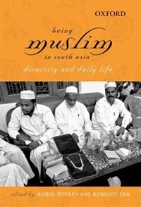Book Being Muslim in South Asia: Diversity and Daily Life by Robin Jeffrey