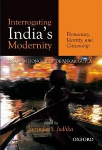 Book Interrogating Indias Modernity: Democracy, Identity, and Citizenship by Surinder Jodhka