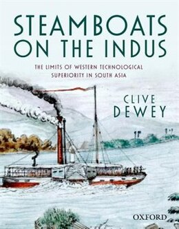 Book Steamboats on the Indus: The Limits of Western Technological Superiority in South Asia by Clive Dewey