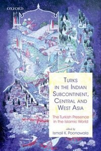 Book Turks in the Indian Subcontinent, Central and West Asia: The Turkish Presence in the Islamic World by Ismail Poonawala