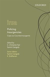Book Policing Insurgencies: Cops as Counterinsurgents by C. Christine Fair