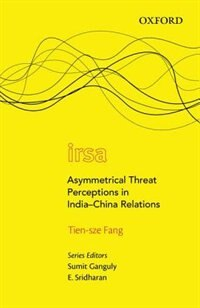 Book Asymmetrical Threat Perceptions in India-China Relations by Tien-sze Fang