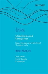 Book Globalization and Deregulation: Ideas, Interests, and Institutional Change in India by Rahul Mukherji