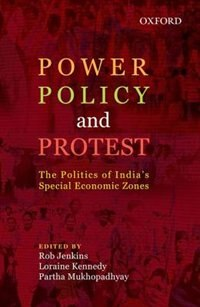 Book Power, Policy, and Protest: The Politics of Indias Special Economic Zones by Rob Jenkins
