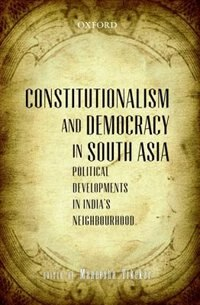 Book Constitutionalism and Democracy in South Asia: Political Developments in Indias Neighbourhood by Maneesha Tikekar