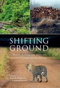 Book Shifting Ground: People, Animals, and Mobility in Indias Environmental History by Mahesh Rangarajan
