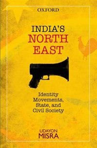 Book Indias North-East: Identity Movements, State, and Civil Society by Udayon Misra