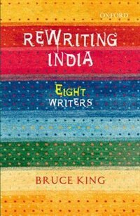 Book Rewriting India: Eight Writers by Bruce King