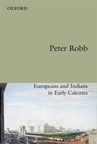Book Useful Friendship: Europeans and Indians in Early Calcutta by Robb, Peter