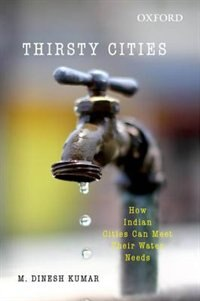 Book Thirsty Cities: How Indian Cities Can Meet their Water Needs by M. Dinesh Kumar