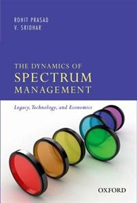 Book The Dynamics of Spectrum Management: Legacy, Technology, and Economics by Rohit Prasad