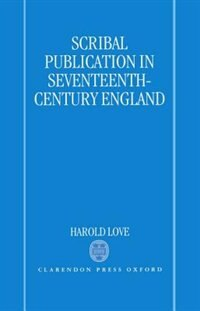 Book Scribal Publication in Seventeenth-Century England by Harold Love