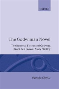 Book The Godwinian Novel: The Rational Fictions of Godwin, Brockden Brown, Mary Shelley by Pamela Clemit
